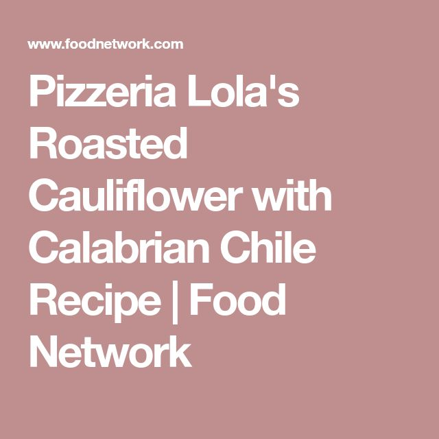 Pizzeria Lola's Roasted Cauliflower with Calabrian Chile Recipe | Food Network