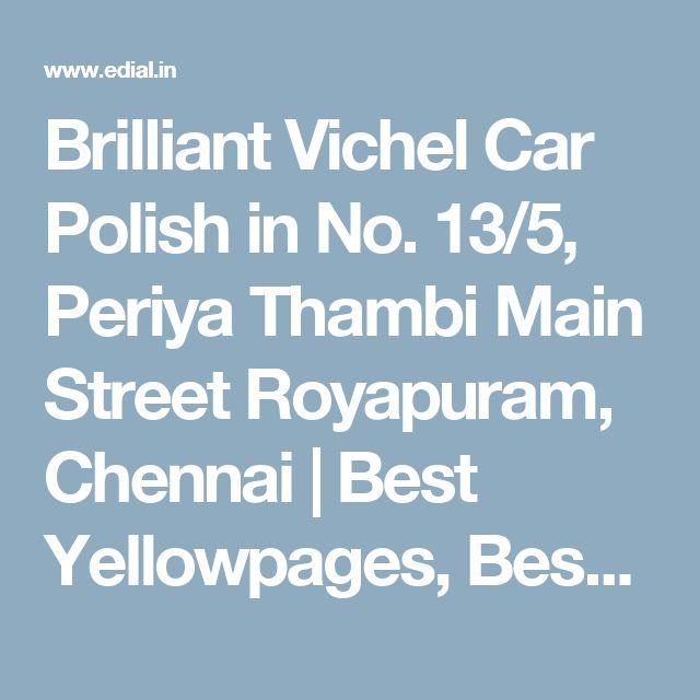 Brilliant Vichel Car Polish in No. 13/5, Periya Thambi Main Street Royapuram, Chennai | Best Yellowpages, Best Car Polish Cleaning Service, India