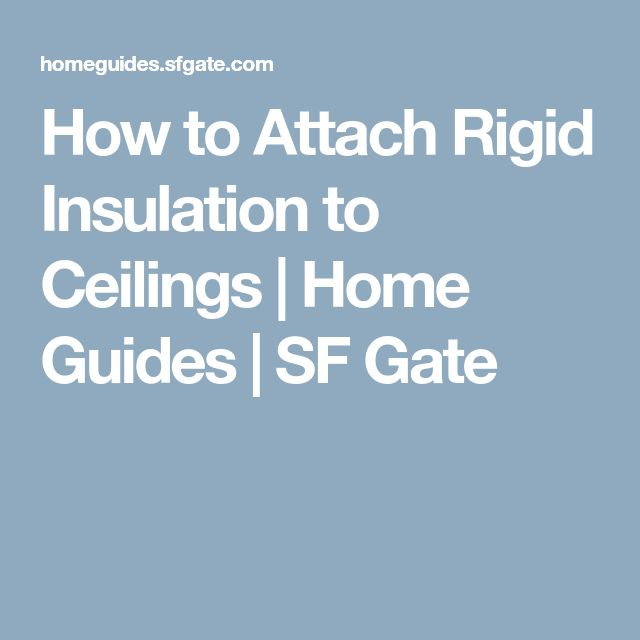 How to Attach Rigid Insulation to Ceilings | Home Guides | SF Gate