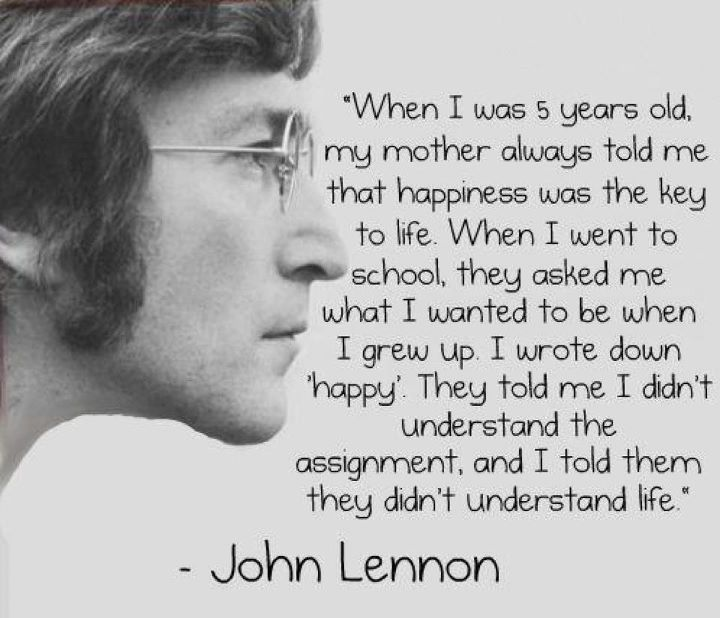 .: Word Of Wisdom, Being Happy, Happy Quote, John Lennon Quotes, Favorite Quotes, 5 Years, Mean Of Life, Up Quotes, Wise Word