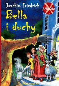 FAJNĄ KSIĄŻKĘ PRZECZYTAŁEM: Bella i duchy - Joachim Friedrich