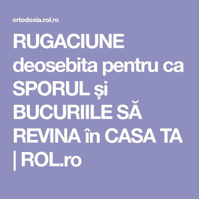 RUGACIUNE deosebita pentru ca SPORUL și BUCURIILE SĂ REVINA în CASA TA   ROL.ro