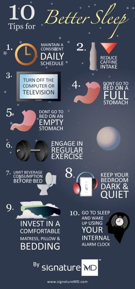 10 Tips for Better Sleep,  Posted on January 29, 2013 by PositiveMed Team.    So many of us these days are just tired; hectic work and family life, too many obligations, too much to get done in a day. One complaint I hear often is lack of a good night's sleep, if you can sleep well it makes every aspect of life better. Read this poster, I hope at least one of them works for you!