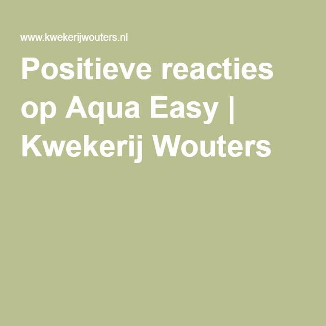 Positieve reacties op Aqua Easy | Kwekerij Wouters