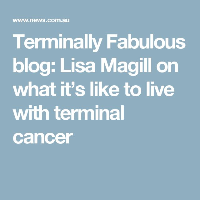 Terminally Fabulous blog: Lisa Magill on what it's like to live with terminal cancer