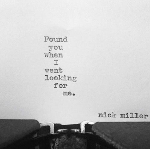 Found you when I went looking for me - Nick Miller