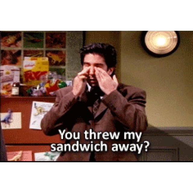 ROSS: Laughing, Friends, Myyyyyyyy Sandwiches, Favorite Things, Ross Sandwiches, Rosss Sandwiches, Myy Sandwiches, Laughter, Favorite People