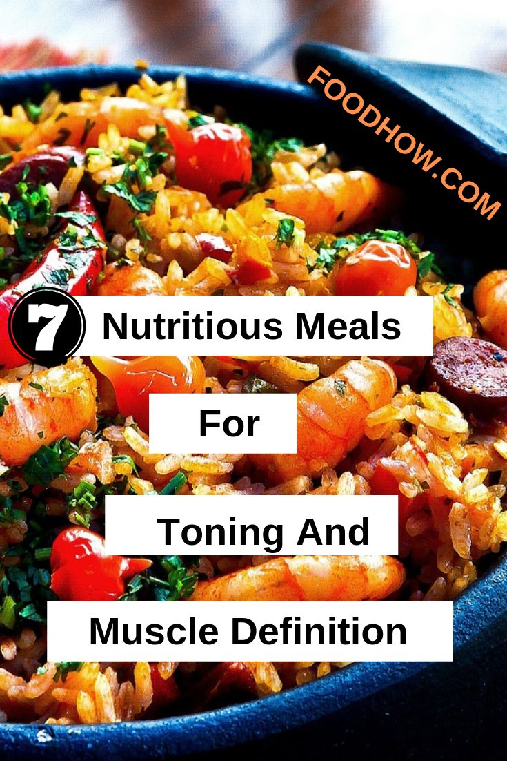 7 Nutritious Meals For Toning And Muscle Definition (Meal