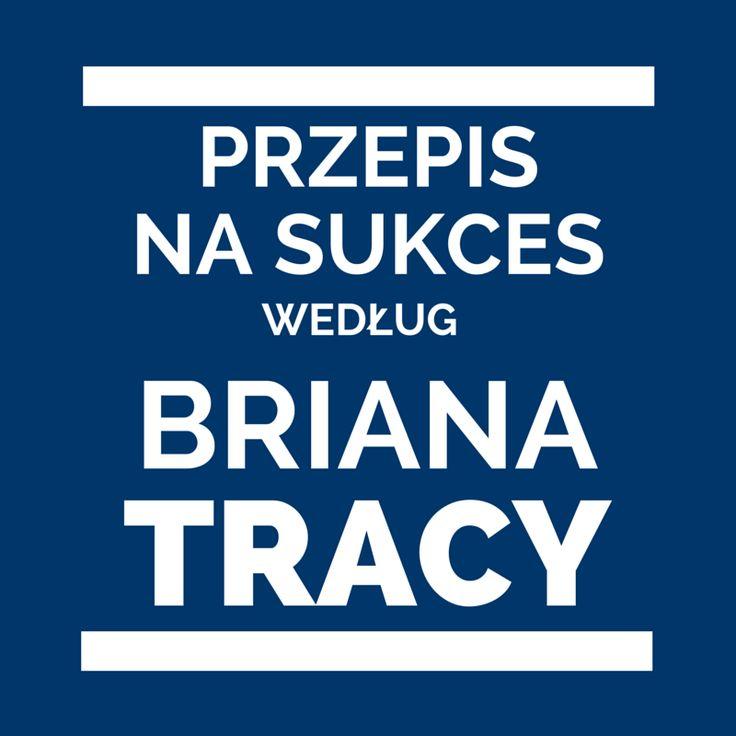 Przepis na Sukces wg Briana Tracy - Blog Oli Żuławińskiej #briantracy #olazulawinska