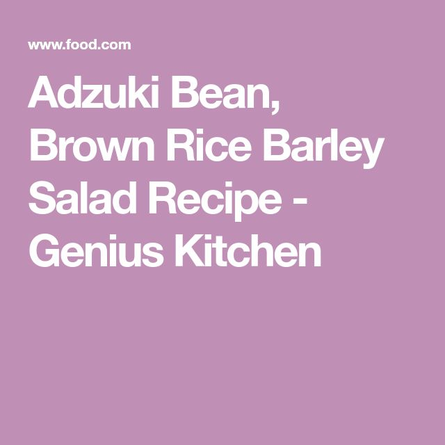 Adzuki Bean, Brown Rice Barley Salad Recipe - Genius Kitchen