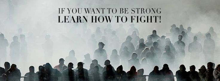 If you want to be strong, learn how to fight!