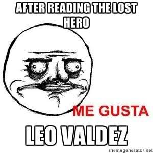 Me gusta Leo Valdez. I liek Leo Valdez...This is true