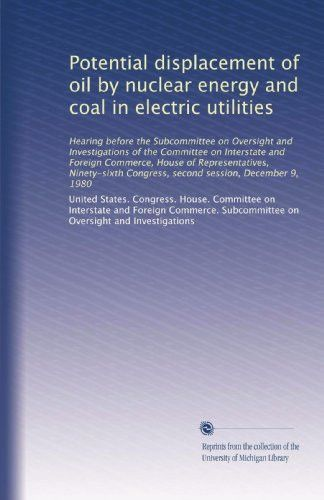 Potential displacement of oil by nuclear energy and coal in electric utilities: Hearing before the S