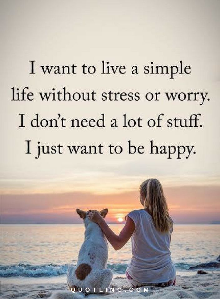 Life Quotes I Want To Live A Simple Life Without Stress Or Worry