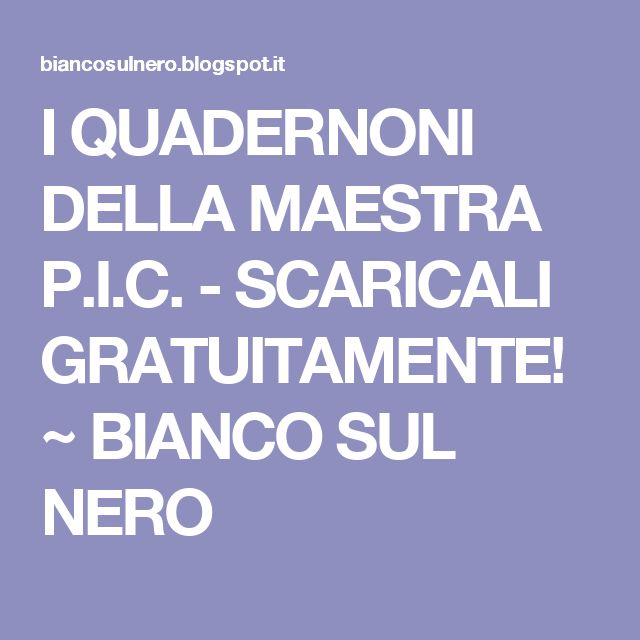 I QUADERNONI DELLA MAESTRA P.I.C. - SCARICALI GRATUITAMENTE! ~ BIANCO SUL NERO