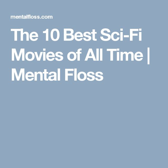 The 10 Best Sci-Fi Movies of All Time | Mental Floss