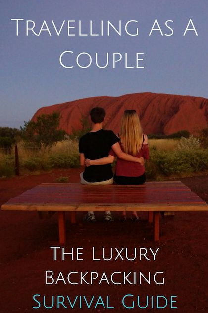 Travelling As A Couple? Here's The Luxury Backpacking Couples Survival Guide Whilst On The Road.
