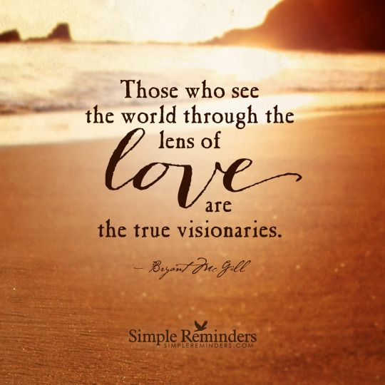 Those who see the world through the eyes of Love are the true visionaries ༺♡༻ SimpleReminders.com