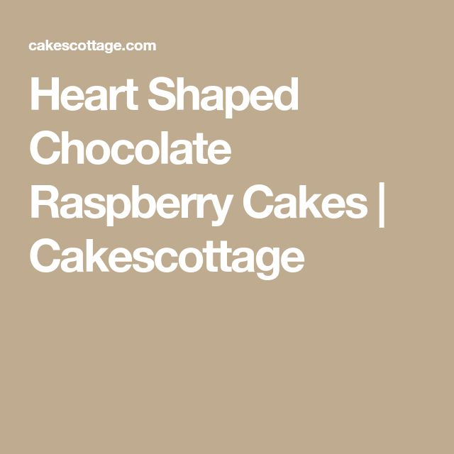 Heart Shaped Chocolate Raspberry Cakes | Cakescottage