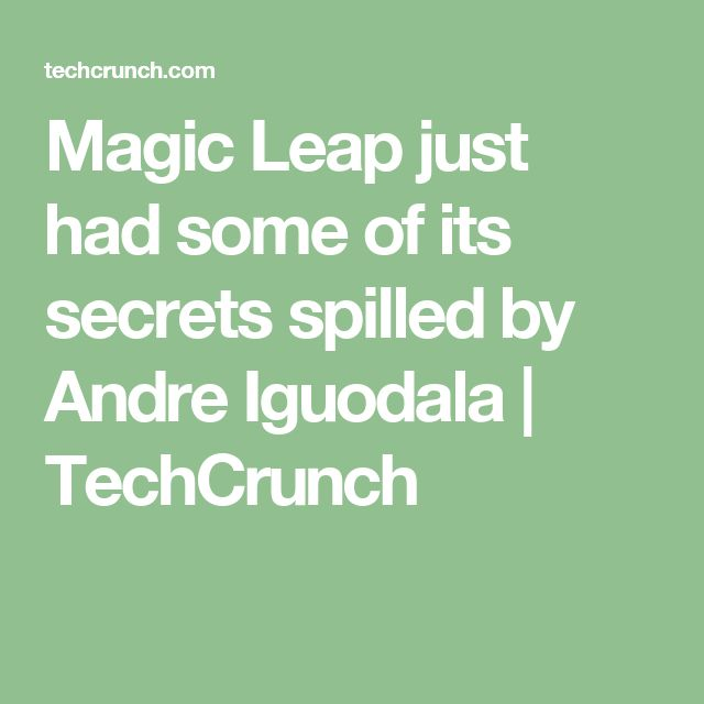 Magic Leap just had some of its secrets spilled by Andre Iguodala     TechCrunch