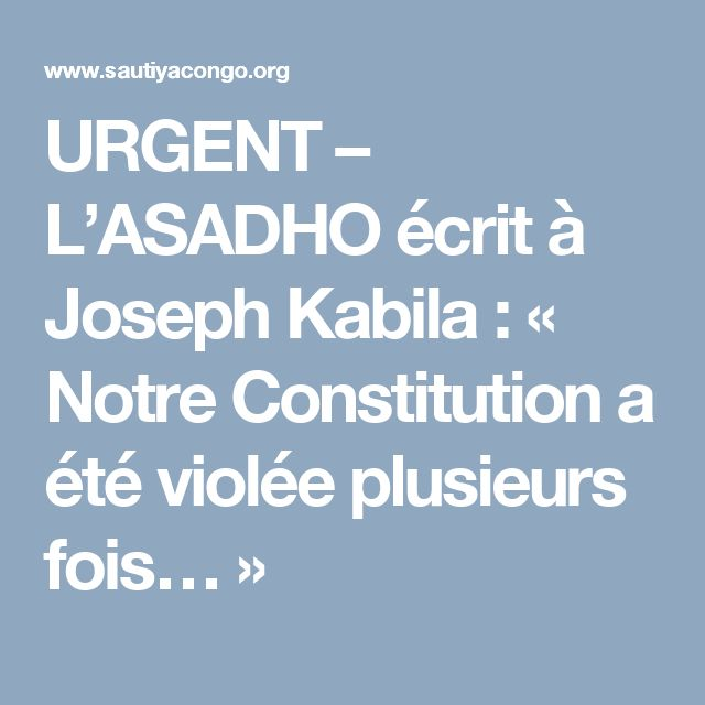 URGENT – L'ASADHO écrit à Joseph Kabila : « Notre Constitution a été violée plusieurs fois… »