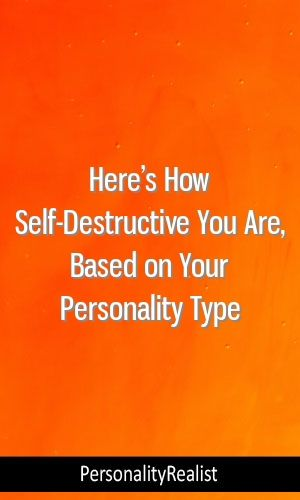 Here's How Self-Destructive You Are, Based on Your