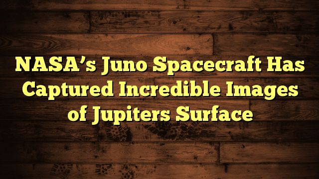 Cool NASAs Juno Spacecraft Has Captured Incredible Images Of - Nasas juno spacecraft has captured incredible images of jupiters surface