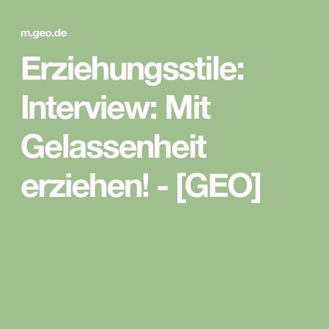 Erziehungsstile: Interview: Mit Gelassenheit erziehen! - [GEO]