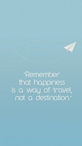 """Remember that happiness is a way of travel, not a ..."