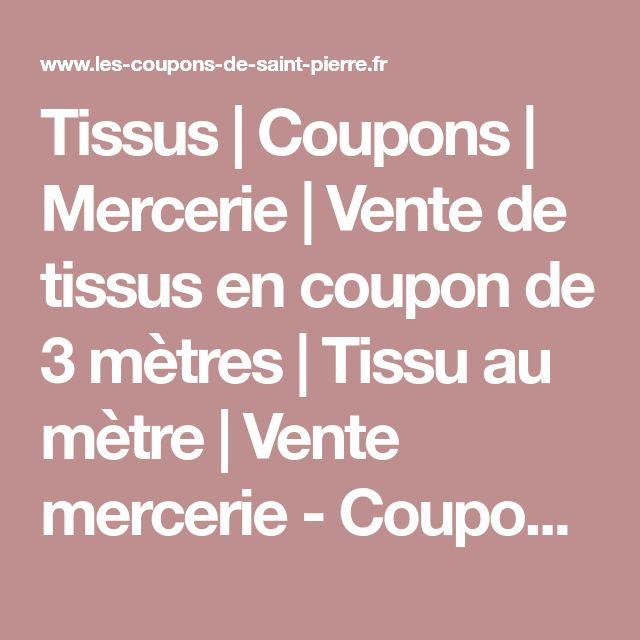 Tissus | Coupons | Mercerie | Vente de tissus en coupon de 3 mètres | Tissu au mètre | Vente mercerie - Coupons De Saint Pierre