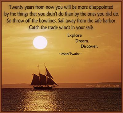 Twenty Years From Now You Will Be More Disappointed By The Things You Didn T Do Than By The Ones