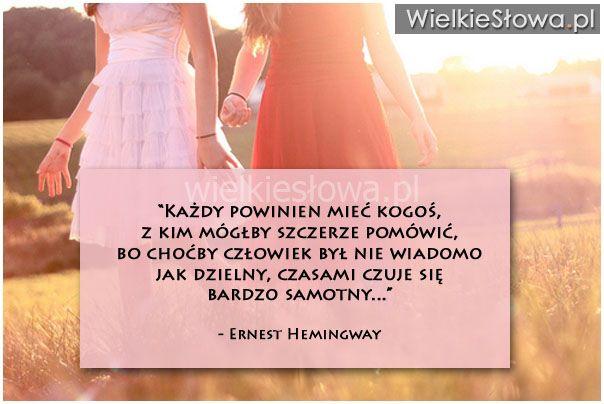 Każdy powinien mieć kogoś, z kim mógłby szczerze pomówić, bo choćby... #Hemingway-Ernest,  #Rozmowa, #Samotność