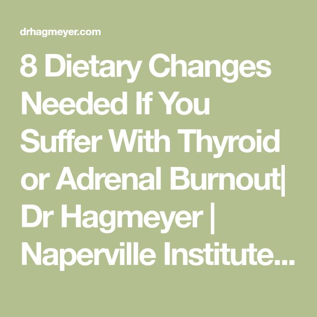 8 Dietary Changes Needed If You Suffer With Thyroid or Adrenal Burnout| Dr Hagmeyer | Naperville Institute For NeuroMetabolic Solutions