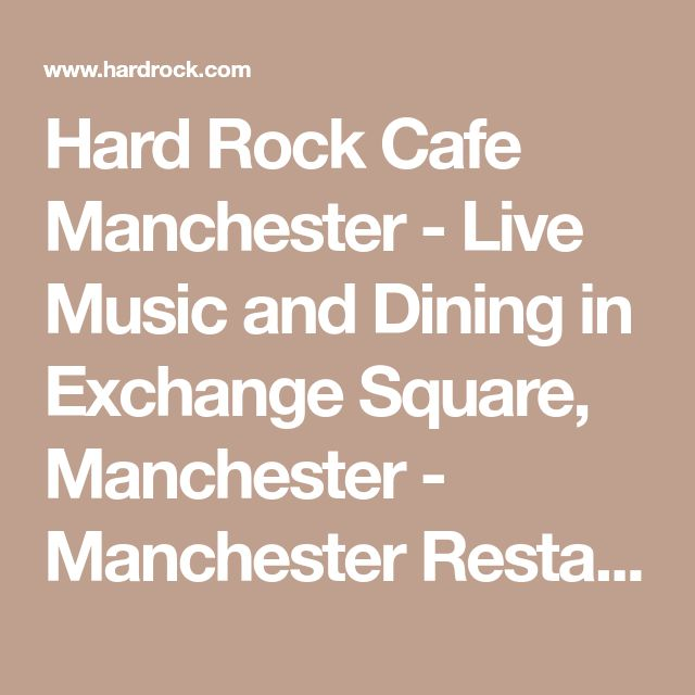 Hard Rock Cafe Manchester - Live Music and Dining in Exchange Square, Manchester - Manchester Restaurants