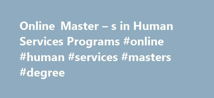 Online Master – s in Human Services Programs #online #human #services #masters #degree http://quote.nef2.com/online-master-s-in-human-services-programs-online-human-services-masters-degree/  # Master's Degree in Human Services Raleigh-Cary, NC $80,310 State with Highest Job Concentration New Jersey $71,250 City with Highest Job Concentration * Highest concentration of jobs refers to the location with the highest number of jobs (by field) for every thousand jobs. Average annual wage is then…
