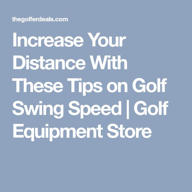 Increase Your Distance With These Tips on Golf Swing Speed | Golf Equipment Store #GolfSwingsAndLife!