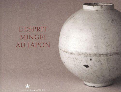 L'esprit mingei au Japon / sous la dir. de Germain Viatte. Arles : Actes sud ; Paris : Musée du quai Branly, 2008