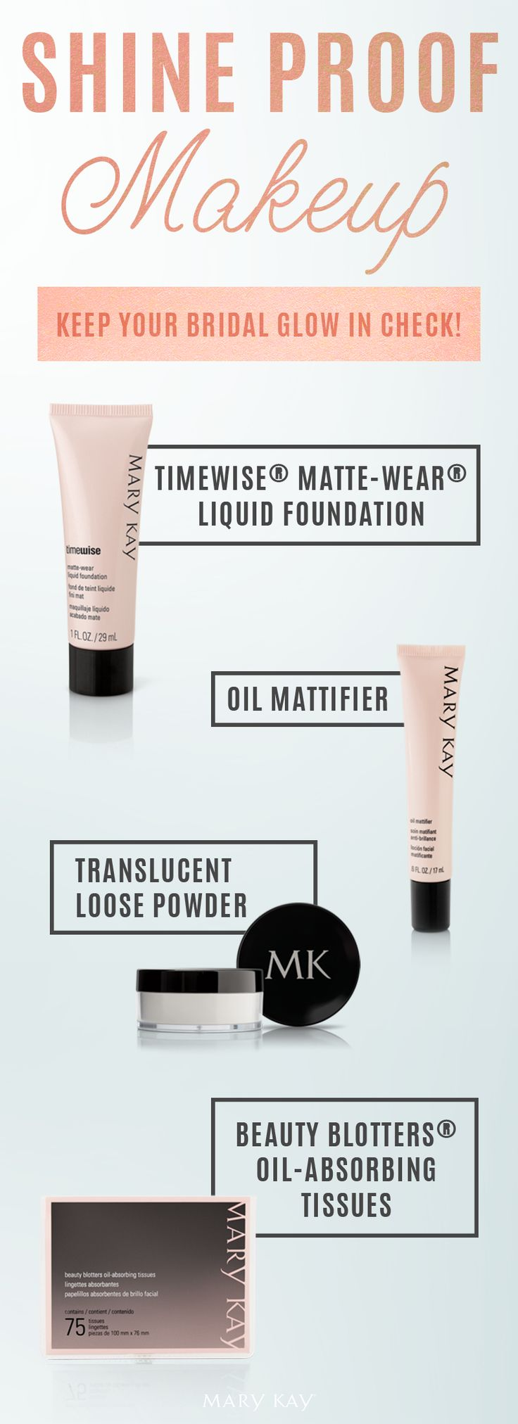 Warm nights. Nervous jitters. All-night dance party. Mary Kay® has got you covered and protected with shine-proof makeup products that will keep your bridal look in check.