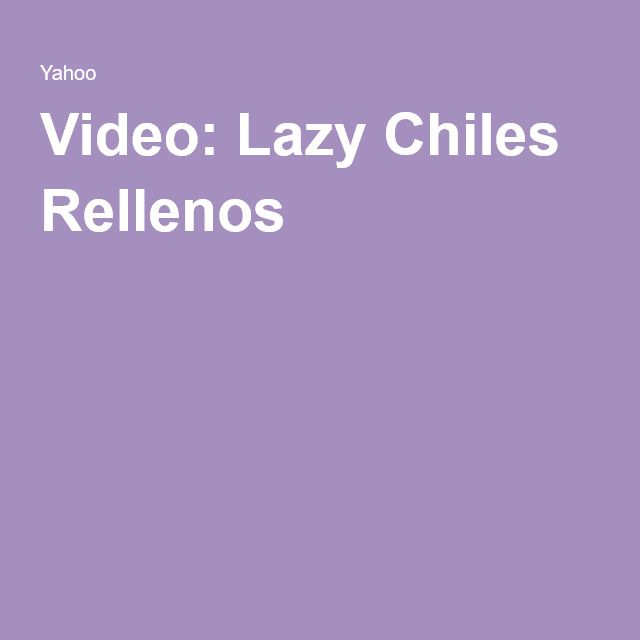 Video: Lazy Chiles Rellenos