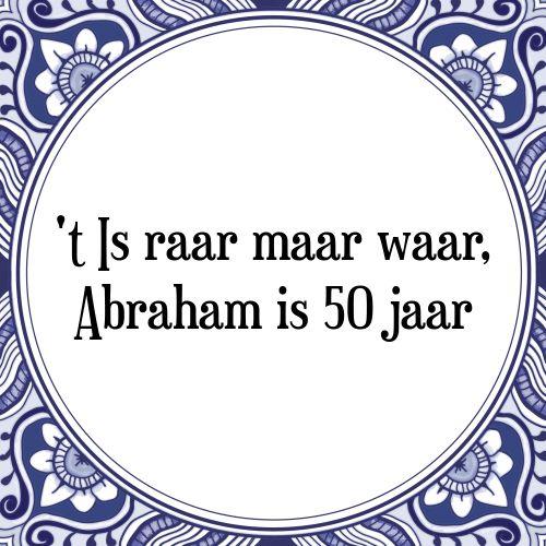 't Is raar maar waar, Abraham is 50 jaar - Bekijk of bestel deze Tegel nu op Tegelspreuken.nl