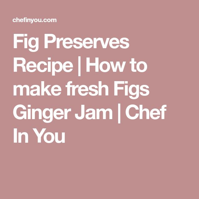 Fig Preserves Recipe | How to make fresh Figs Ginger Jam | Chef In You