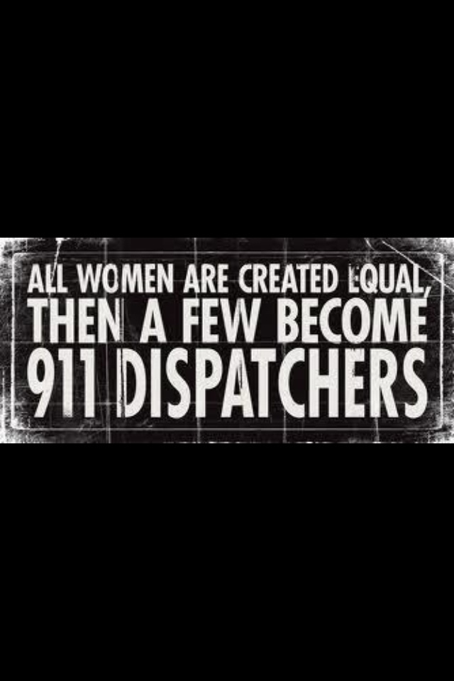 This describes all of the wonderful people I work with (i would like to add that we have many men working in dispatch also!). I am excited to be moving forward in the process of becoming a dispatcher. Radio training starts Wednesday!