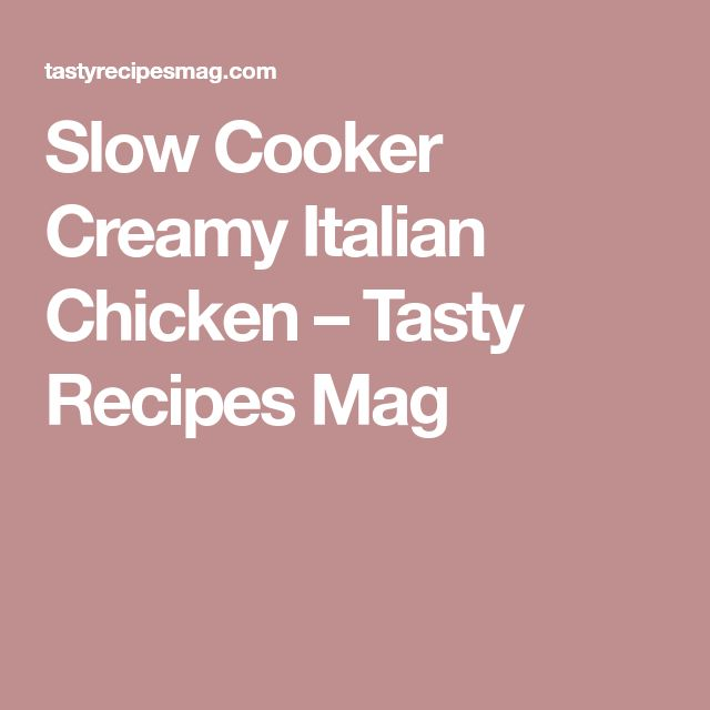 Slow Cooker Creamy Italian Chicken – Tasty Recipes Mag