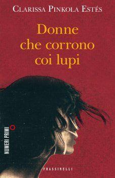 Donne che corrono coi lupi, Clarissa Pinkola Estés (Frassinelli, 2008)