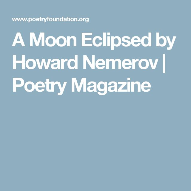 A Moon Eclipsed by Howard Nemerov | Poetry Magazine
