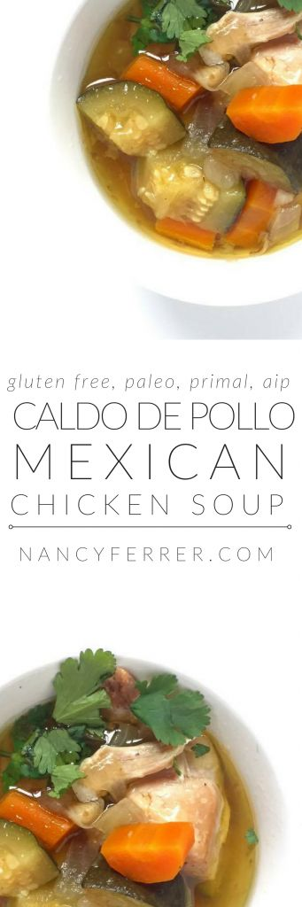 Caldo de Pollo | Mexican Chicken Soup | http://nancyferrer.com/caldo-de-pollo/ (gluten free, paleo, primal, aip)