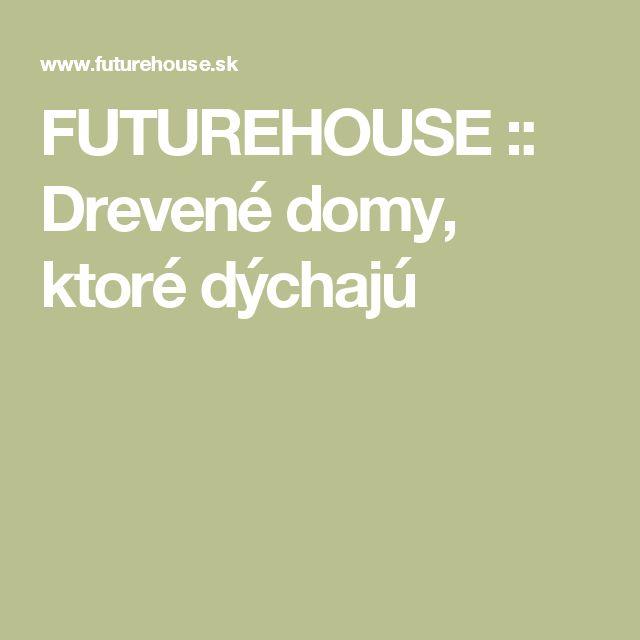 FUTUREHOUSE :: Drevené domy, ktoré dýchajú