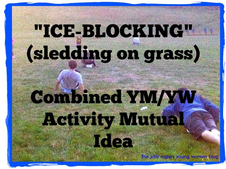 Ice-Blocking (sledding on grass - no snow needed!) Combined YM/YW Activity Mutual Idea - LDS The Jolly Rogers Young Women Blog