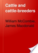 """""""Cattle and Cattle-Breeders"""" - William McCombie & James Macdonald, 1894, 157 pp."""