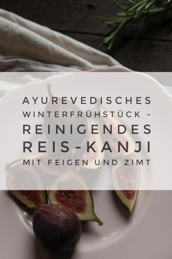 Dein Ayurvedisches Winterfruhstuck Reinigendes Reis Kanji Mit Feigen Und Zimt Mit Bildern Ayurvedisch Ayurvedische Rezepte Ayurvedische Kuche